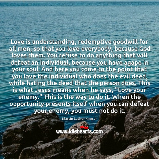 Image, Love is understanding, redemptive goodwill for all men, so that you love
