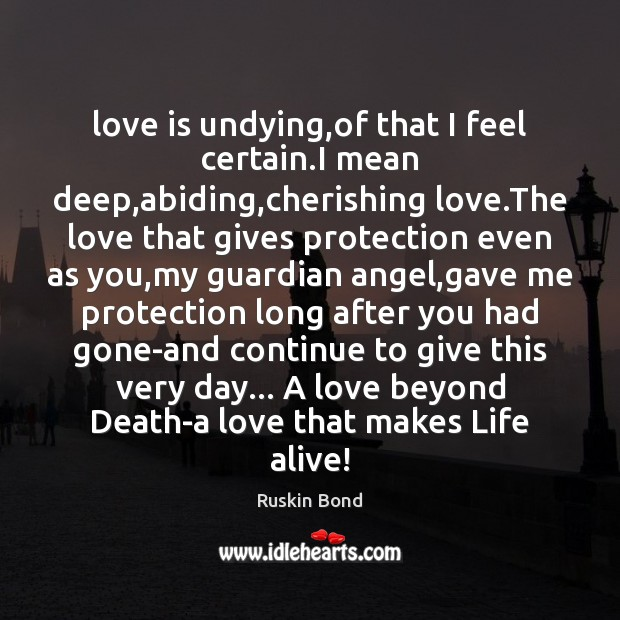 Image, Love is undying,of that I feel certain.I mean deep,abiding,