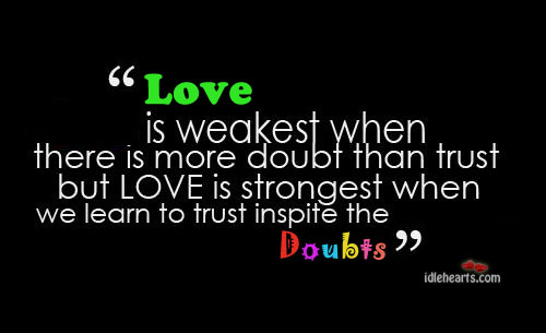Love Is Weakest When There Are More Doubts