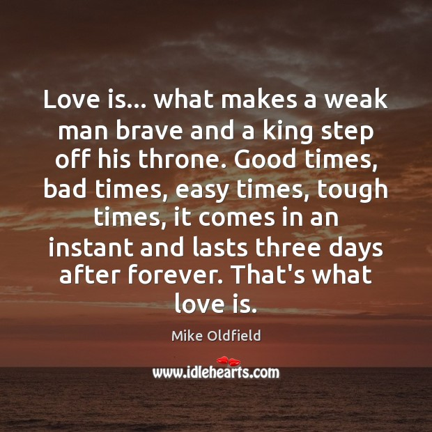 Love is… what makes a weak man brave and a king step Image