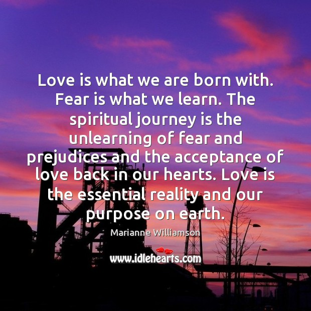 Image, Love is what we are born with. Fear is what we learn.