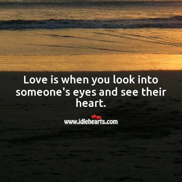 Image, Love is when you look into someone's eyes and see their heart.