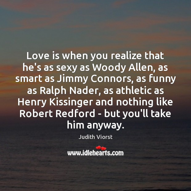 Love is when you realize that he's as sexy as Woody Allen, Image