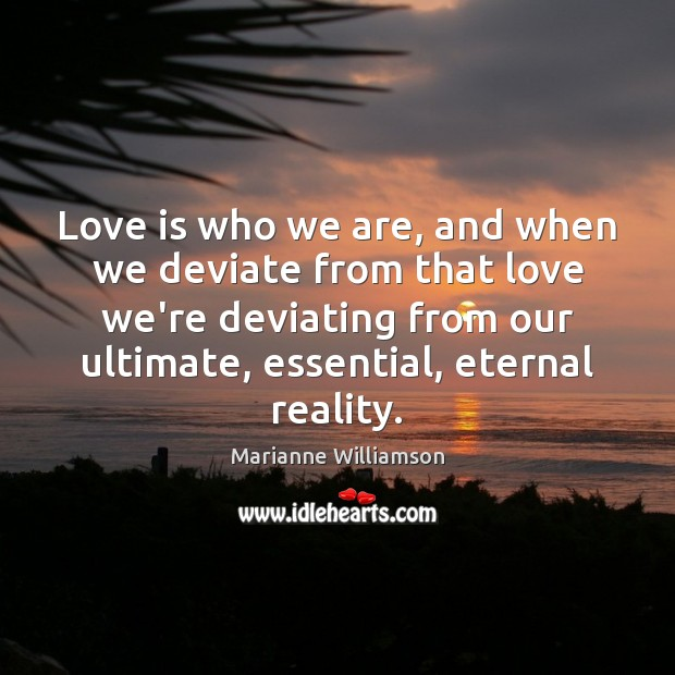 Love is who we are, and when we deviate from that love Image
