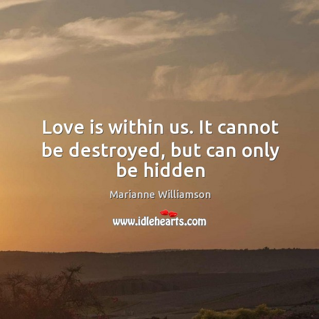 Love is within us. It cannot be destroyed, but can only be hidden Image
