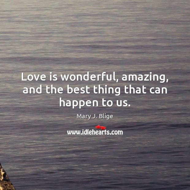 Love is wonderful, amazing, and the best thing that can happen to us. Image