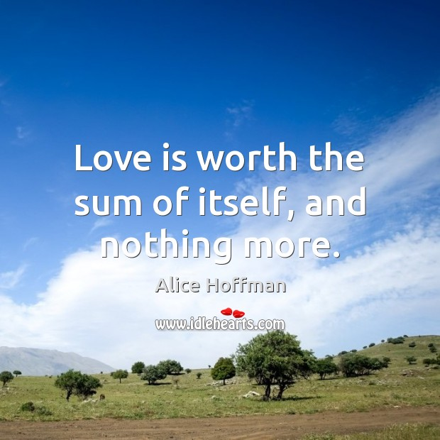 Love is worth the sum of itself, and nothing more. Image