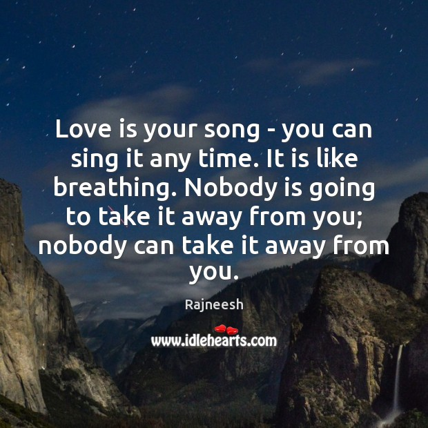 Image, Love is your song – you can sing it any time. It