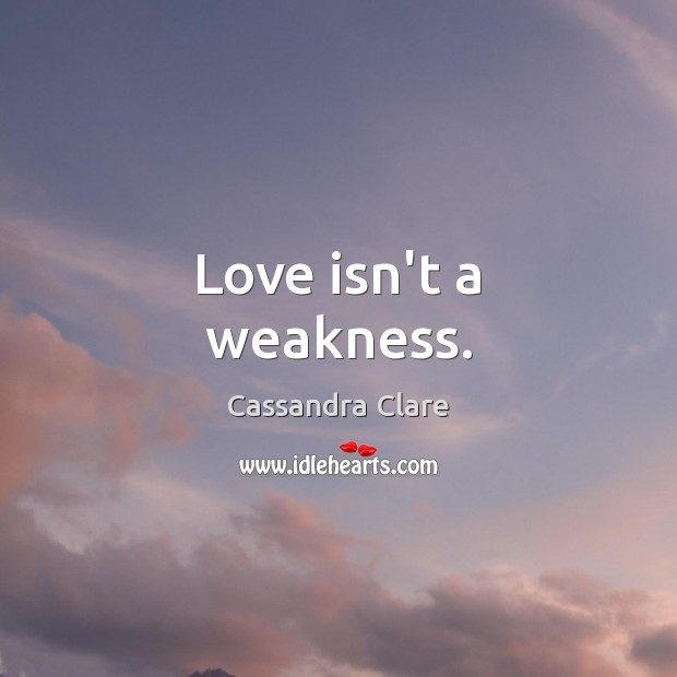 Love isn't a weakness. Image