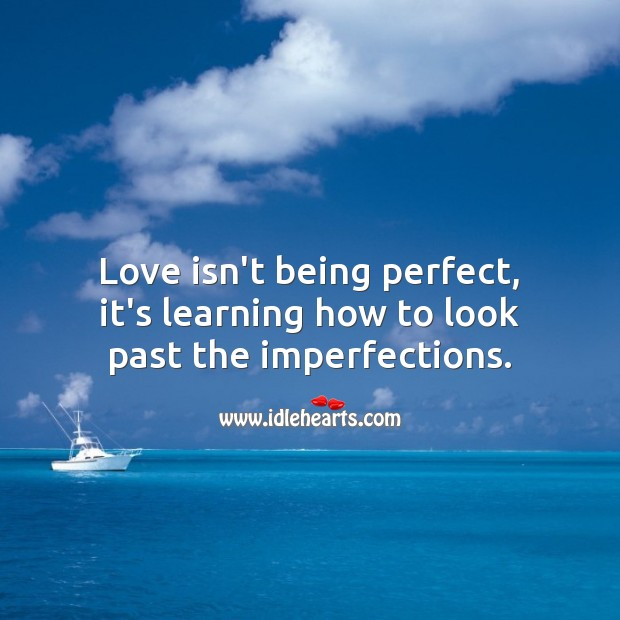 Love isn't being perfect, it's learning how to look past the imperfections. Love Messages Image
