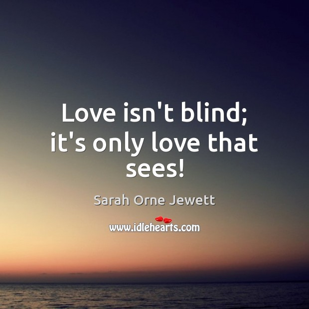 Love isn't blind; it's only love that sees! Image