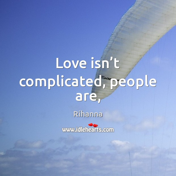Love isn't complicated, people are, Image
