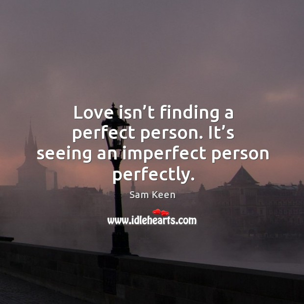 Image, Love isn't finding a perfect person. It's seeing an imperfect person perfectly.