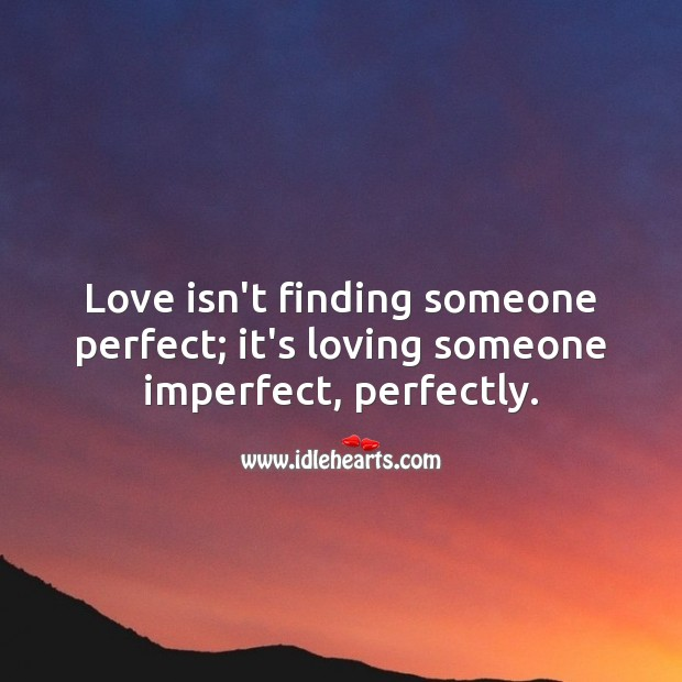 Love isn't finding someone perfect; it's loving someone imperfect, perfectly. Love Messages Image