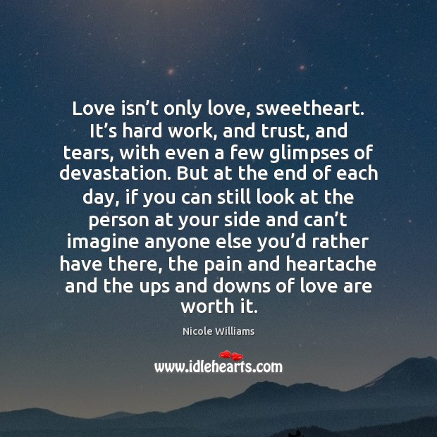 Love isn't only love, sweetheart. It's hard work, and trust, Image