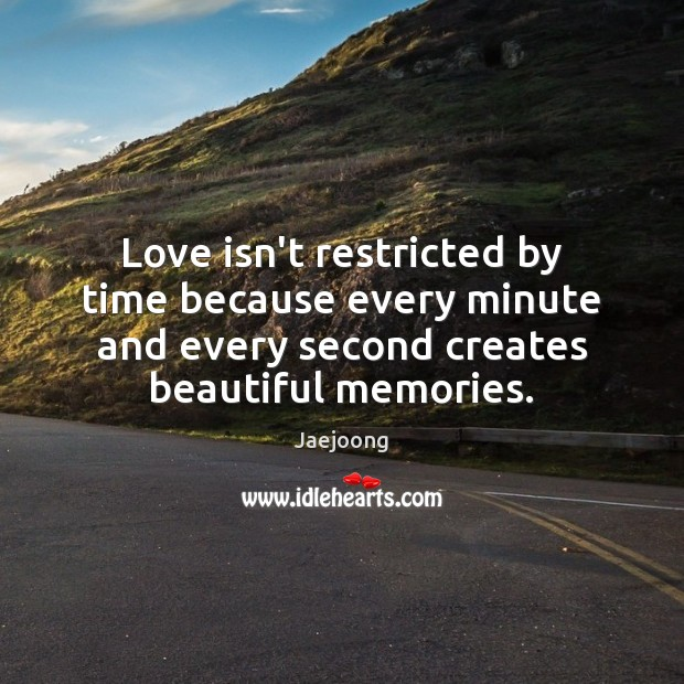 Love isn't restricted by time because every minute and every second creates Image