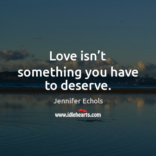 Love isn't something you have to deserve. Image