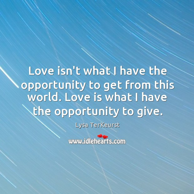 Love isn't what I have the opportunity to get from this world. Image