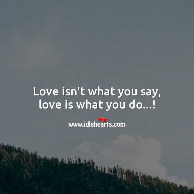 Image, Love isn't what you say, love is what you do!