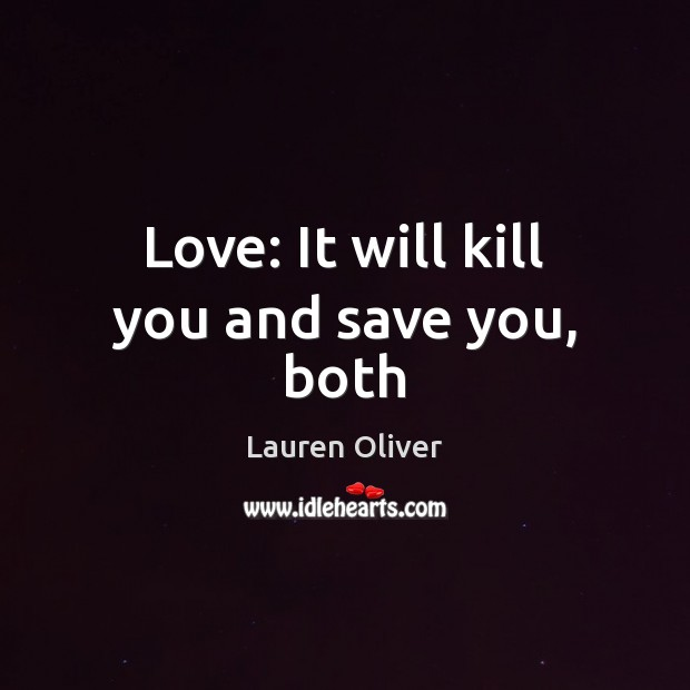Love: It will kill you and save you, both Lauren Oliver Picture Quote