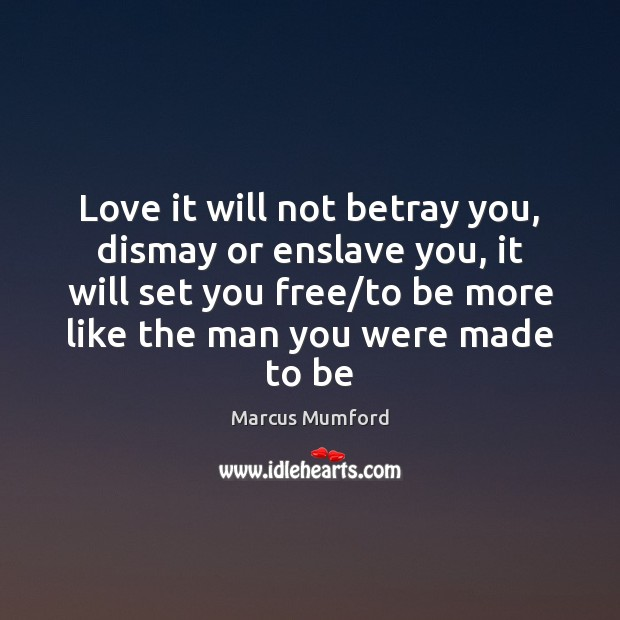 Image, Love it will not betray you, dismay or enslave you, it will