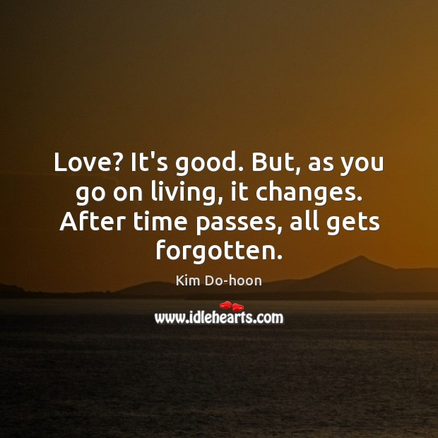 Love? It's good. But, as you go on living, it changes. After Image