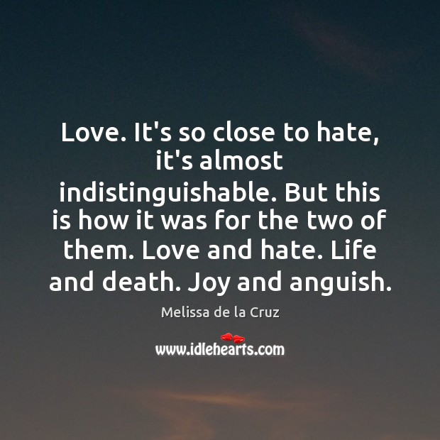 Love. It's so close to hate, it's almost indistinguishable. But this is Love and Hate Quotes Image