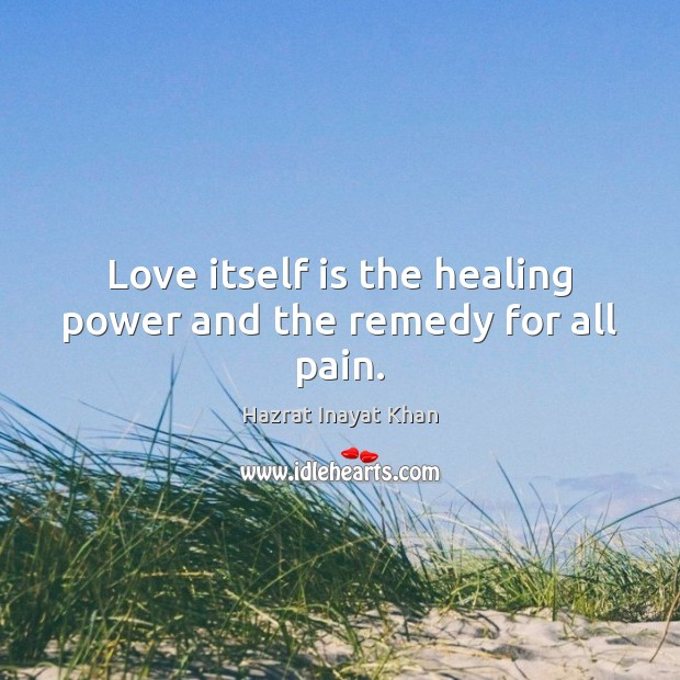 Love itself is the healing power and the remedy for all pain. Image