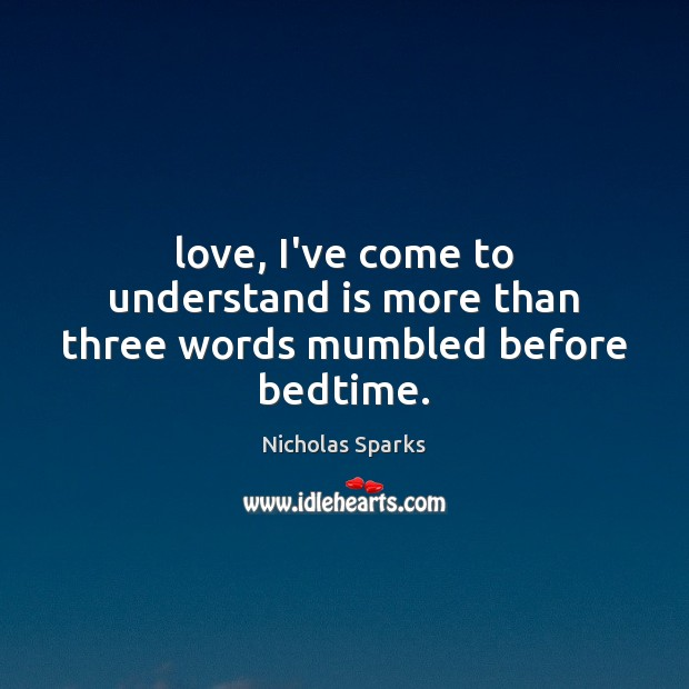 Image, Love, I've come to understand is more than three words mumbled before bedtime.