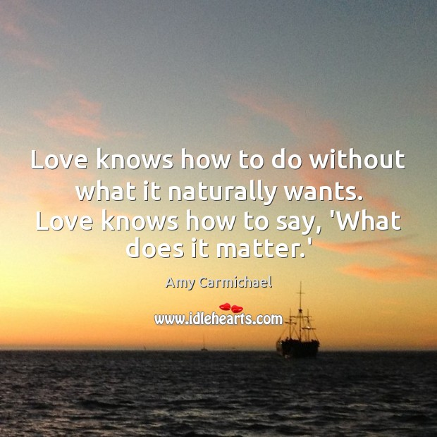 Image, Love knows how to do without what it naturally wants. Love knows