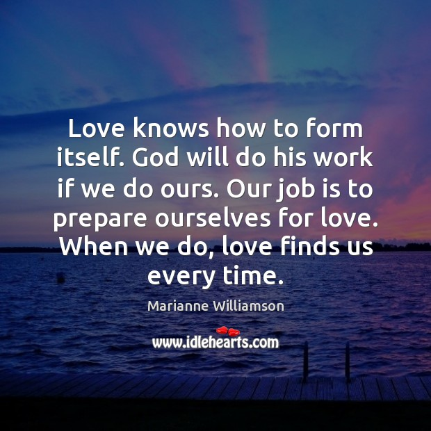Image, Love knows how to form itself. God will do his work if