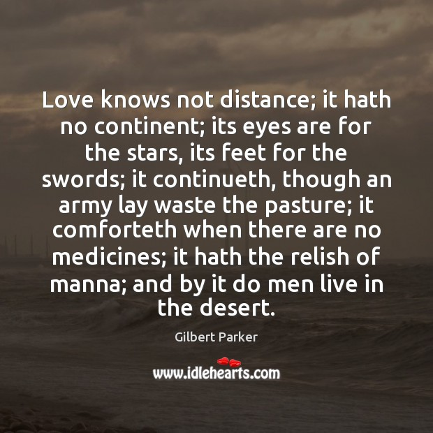 gilbert parker picture quote love knows not distance it