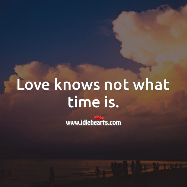 Love knows not what time is. Love Quotes Image