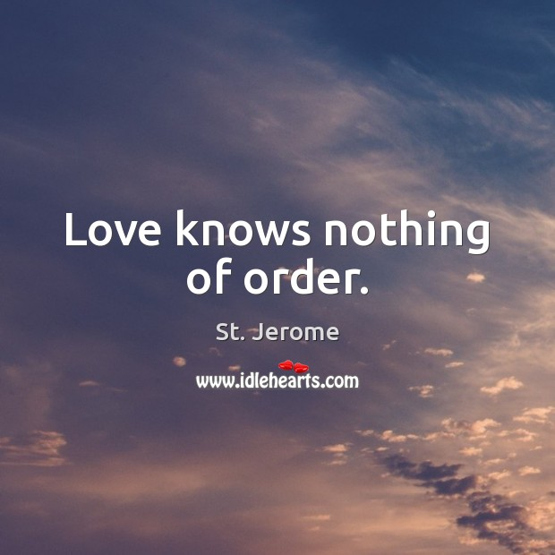 Love knows nothing of order. Image