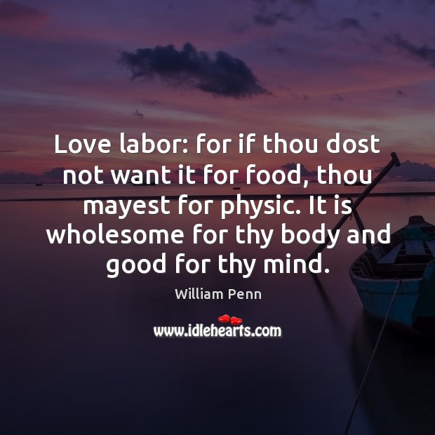 Image, Love labor: for if thou dost not want it for food, thou