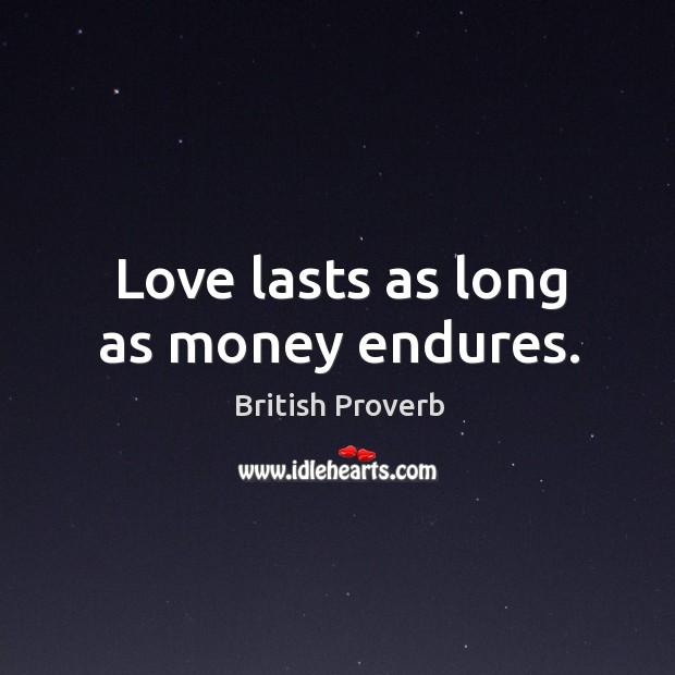 Image, Love lasts as long as money endures.