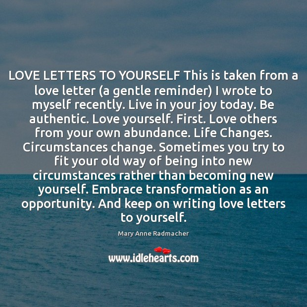 LOVE LETTERS TO YOURSELF This is taken from a love letter (a Mary Anne Radmacher Picture Quote