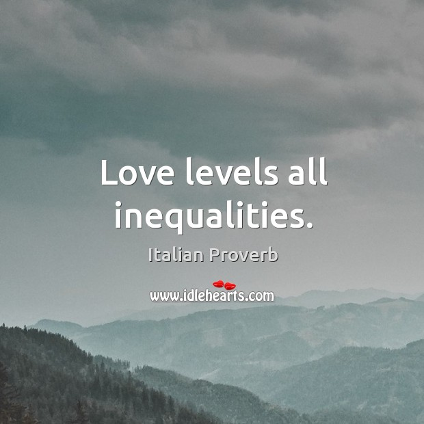 Image, Love levels all inequalities.