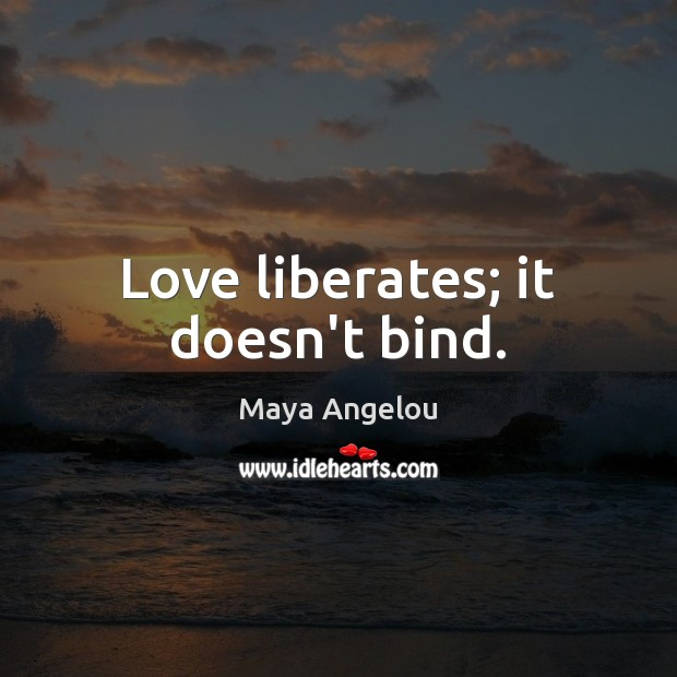 Image, Love liberates; it doesn't bind.