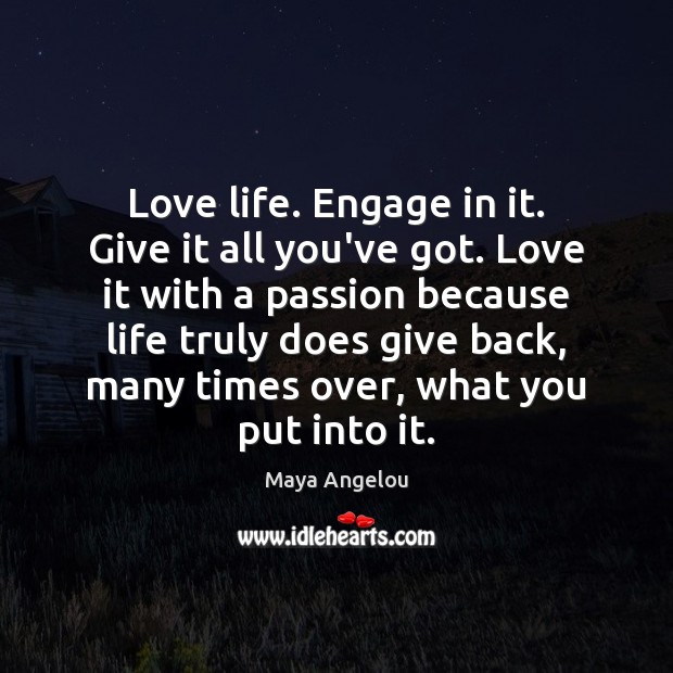 Image, Love life. Engage in it. Give it all you've got. Love it