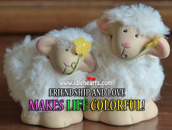 Image, Friendship and love makes life colorful!