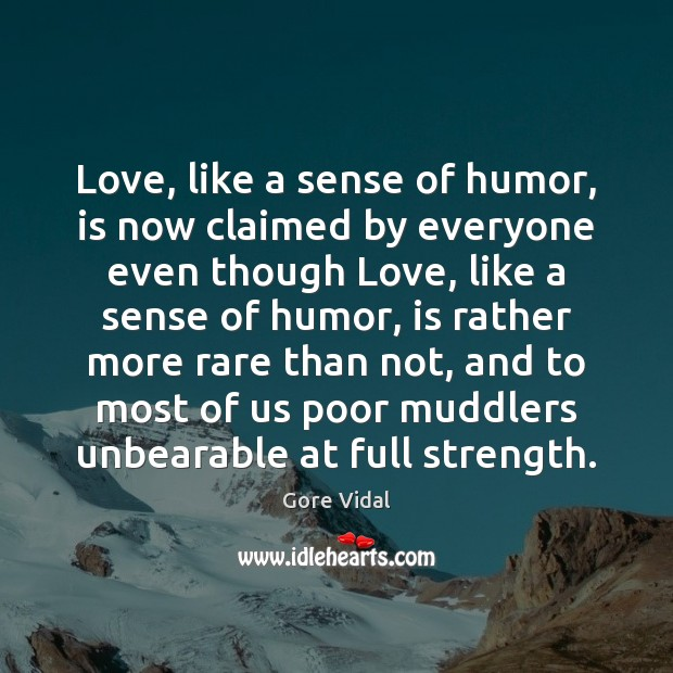 Image, Love, like a sense of humor, is now claimed by everyone even