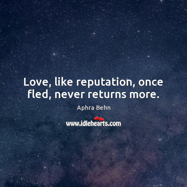Image, Love, like reputation, once fled, never returns more.