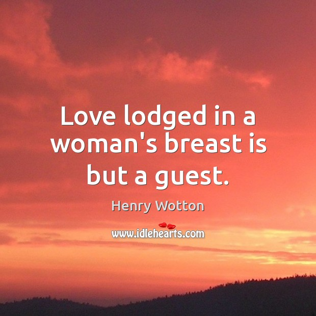 Love lodged in a woman's breast is but a guest. Image