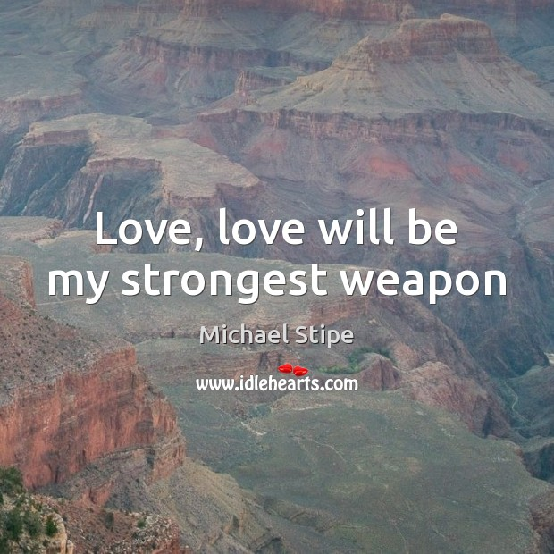Love, love will be my strongest weapon Image