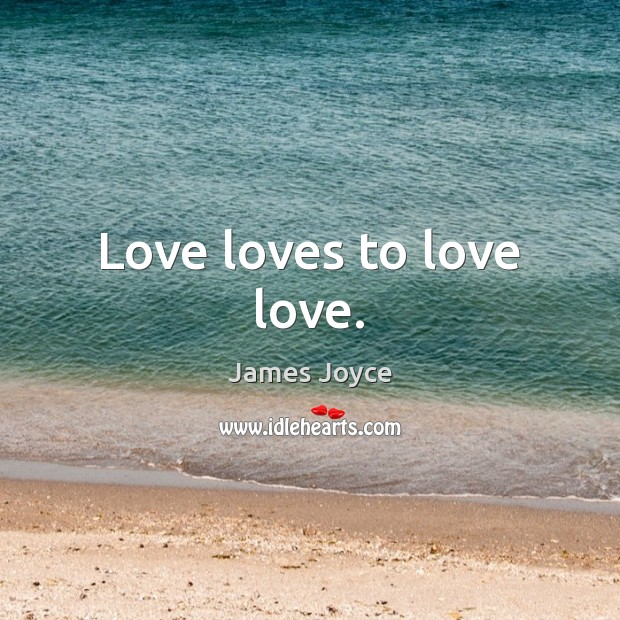 Love loves to love love. Image