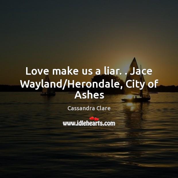 Image, Love make us a liar. . Jace Wayland/Herondale, City of Ashes