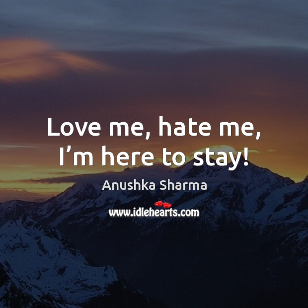 Love me, hate me, I'm here to stay! Love Me Quotes Image