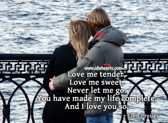 You have made my life complete, and I love you so. Love Me Quotes Image