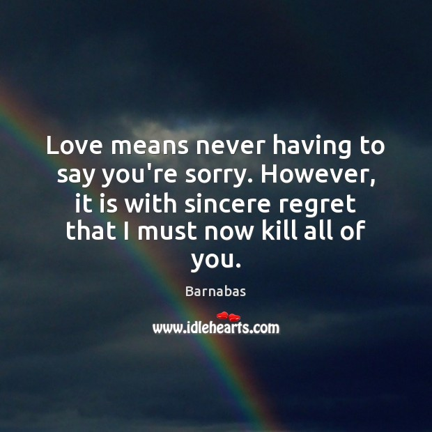 Image, Love means never having to say you're sorry. However, it is with